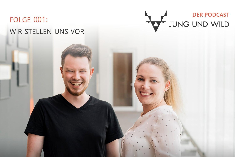 Der Podcast von Jung und Wild: Folge 001 wir stellen uns vor