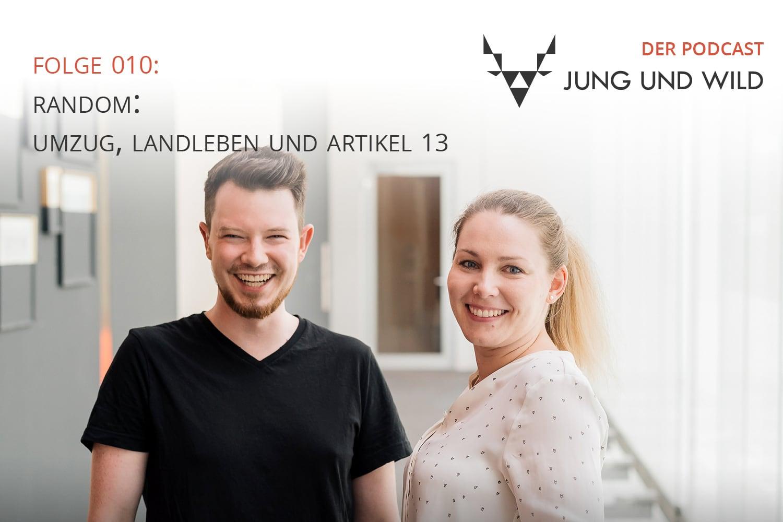 Der Podcast von Jung und Wild: Folge 010: unser Umzug, das Landleben und Artikel 13
