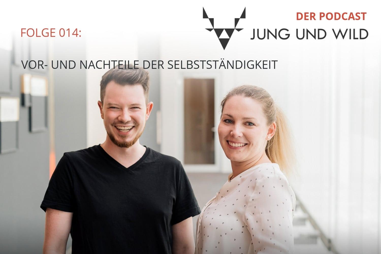 Der Podcast von Jung und Wild: Folge 014 unsere Vor- und Nachteile der Selbstständigkeit