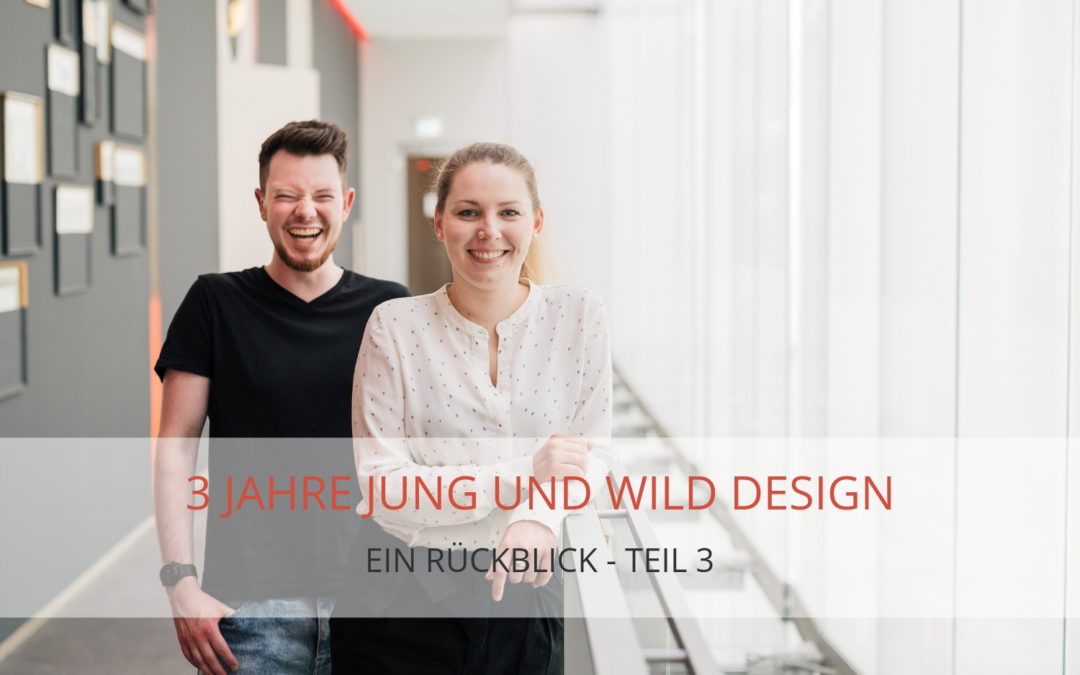 Rückblick auf 3 Jahre Jung und Wild design – Teil III