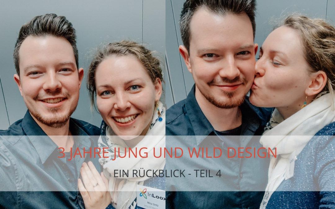 Vorausblick nach 3 Jahren Jung und Wild design – Teil IV