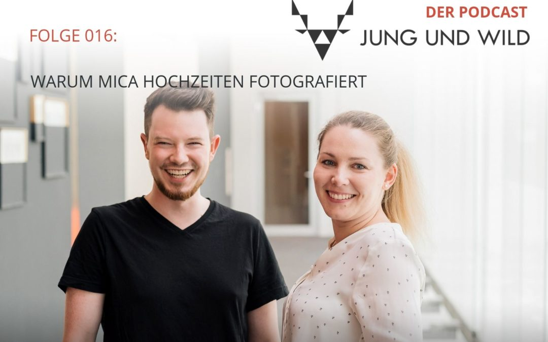 Podcast Folge 016: warum Mica Hochzeiten fotografiert